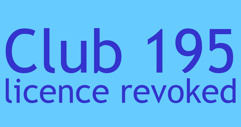 Club 195 licence revoked