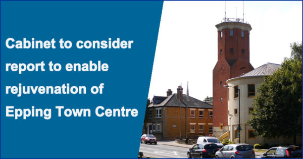 Cabinet to consider report to enable rejuvenation of Epping Town Centre