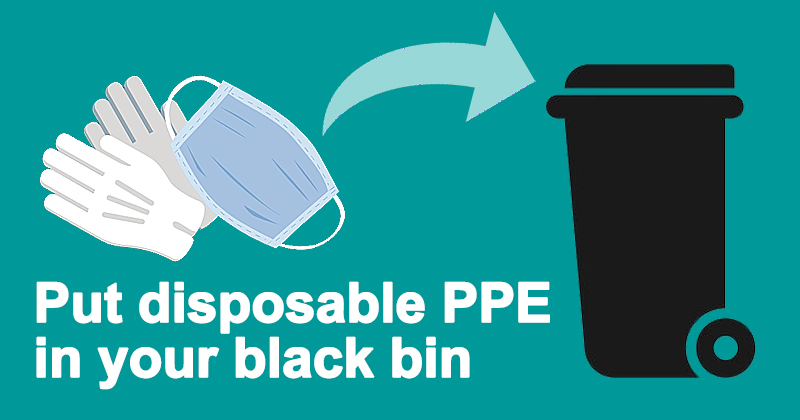Put disposable PPE in your black bin