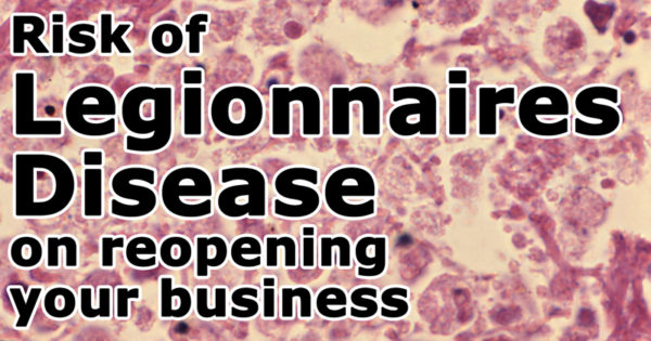 Risk of Legionnaires Disease on reopening your business