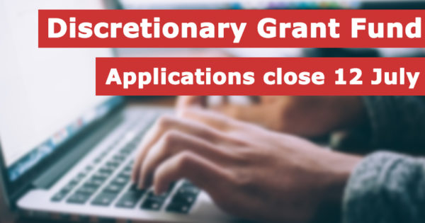Discretionary grant fund applications close 12 July