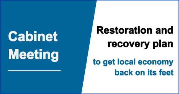 Cabinet meeting - restoration and recovery plan to get local economy back on its feet