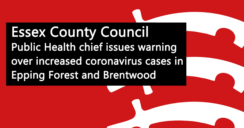 Public Health chief issues warning over increased coronavirus cases in Epping Forest and Brentwood