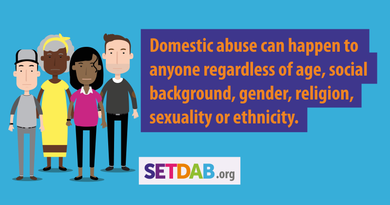 Domestic Abuse can happen to anyone regardless of age, social, background, gender, religion, sexuality or ethnicity