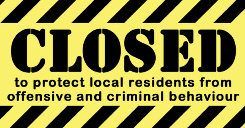 Closed to protect local residents from offensive and criminal behaviour