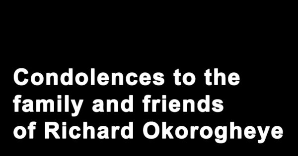 Condolences to the family and friends of Richard Okorogheye