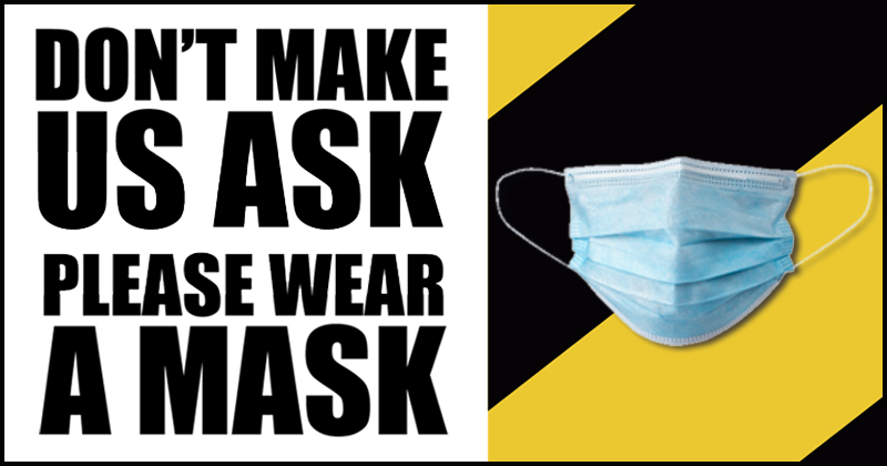 Don't make us ask, please wear a mask