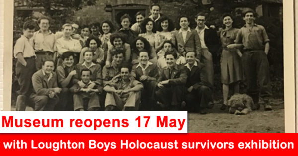 Museum reopens 17 May with Loughton Boys Holocaust survivors exhibition